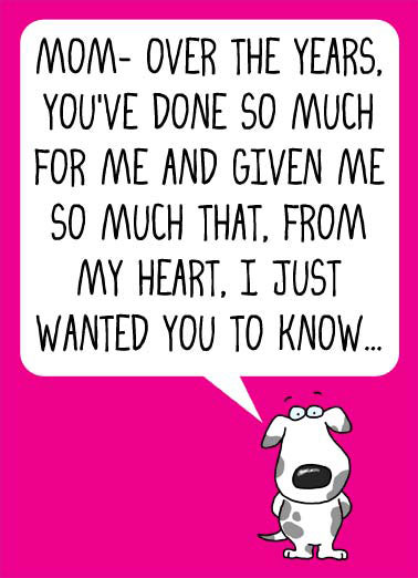 Deserve It Mom Funny Valentine's Day Card Cartoons A illustration of a dog saying that over the years you have done so much for them. | cartoon illustration dog spots valentine valentine's day mom mother deserve heart years give given know ...I totally deserve it!